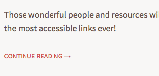 "The ""read more"" link on this blog read as ""Continue Reading"". For screen readers though, there is some magic in there..."